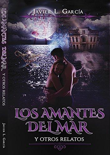 LOS AMANTES DEL MAR y otros relatos por Javier L. García  Moreno