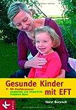 Gesunde Kinder mit EFT: Mit Klopfakupressur emotionale und körperliche Probleme lösen - Horst Benesch