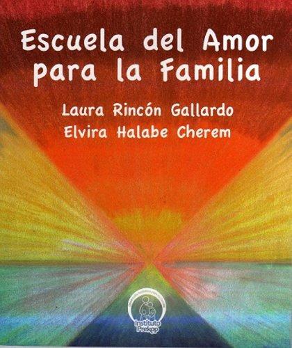 Escuela del amor para la familia por Laura Rincon Gallardo