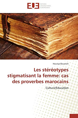 Les stéréotypes stigmatisant la femme: cas des proverbes marocains par Houriya Bouarich
