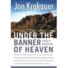 [(Under the Banner of Heaven: A Story of Violent Faith )] [Author: Jon Krakauer] [Jul-2003]