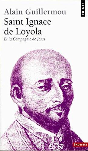 Saint Ignace de Loyola. Et La Compagnie de J'Sus par Alain Guillermou