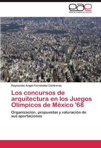 Los concursos de arquitectura en los Juegos Olímpicos de México '68 : organización, propuestas y valoración de sus resultados / Raymundo Ángel Fernández Contreras | Fernández Contreras, Raymundo Angel