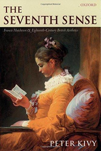 The Seventh Sense : Francis Hutchenson and Eighteenth-Century British Aesthetics: Francis Hutchenson and Eighteenth-Century British Aesthetics by Peter Kivy (2003-02-20)