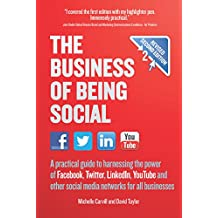 The Business of Being Social 2nd Edition: A practical guide to harnessing the power of Facebook, Twitter, LinkedIn, YouTube and other social media networks for all businesses