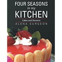 Four Seasons in My Kitchen: Cakes and Desserts