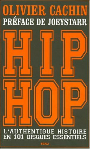 Hip Hop : L'authentique histoire en 101 disques essentiels