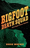 Bigfoot Death Squad and Eight Other Stories by Eddie Mulnix