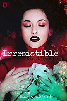 Irresistible: Saga Indomable I de [Black, Kattie]