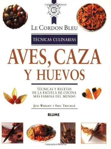 Descargar Libro Aves,caza y huevos (Le Cordon Bleu Tecnicas Culinarias / Le Cordon Bleu Culinary Techniques) de Unknown
