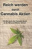 Reich werden durch Cannabis Aktien: Wie Sie durch den Cannabis Boom an der Börse profitieren können!