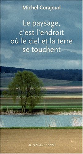 Le paysage, c'est l'endroit où le ciel et la terre se touchent par Michel Corajoud