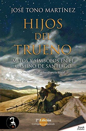 Hijos del Trueno 2ª Ed (ampliada, revisada y con Prólogo de Carlos García Gual): Mitos y Símbolos en el Camino de Santiago por José Tono Martínez