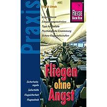 Reise Know-How Praxis: Fliegen ohne Angst: Ratgeber mit vielen praxisnahen Tipps und Informationen (Sachbuch)