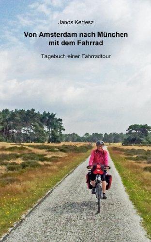 Von Amsterdam nach München mit dem Fahrrad: Tagebuch einer Fahrradtour