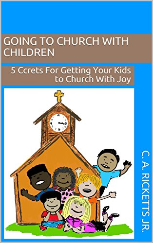 GOING to CHURCH WITH CHILDREN: 5 Ccrets For Getting Your Kids to Church With Joy (5Ccrets) (English Edition)