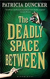 The Deadly Space Between par Patricia Duncker