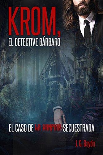 Krom el detective bárbaro: El caso de la vampira secuestrada (Personajes de El Mundo Encantado nº 1) por J. G. Bayón