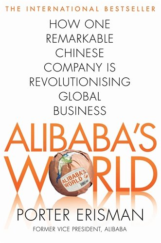Alibaba's World : How a Remarkable Chinese Company is Changing the Face of Global Business