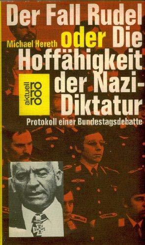 Der Fall Rudel oder Die Hoffähigkeit der Nazi- Diktatur. Protokoll einer Bundestagsdebatte