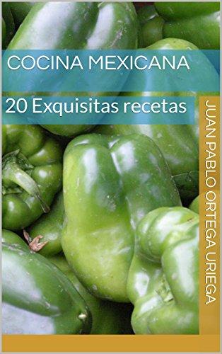 Cocina Mexicana: 20 Exquisitas recetas