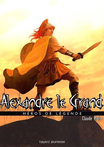 Alexandre le grand : Héros de légende