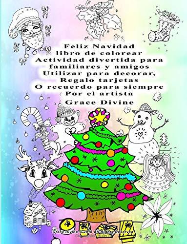 Feliz Navidad libro de colorear Actividad divertida para familiares y amigos Utilizar para decorar, Regalo tarjetas O recuerdo para siempre Por el artista Grace Divine