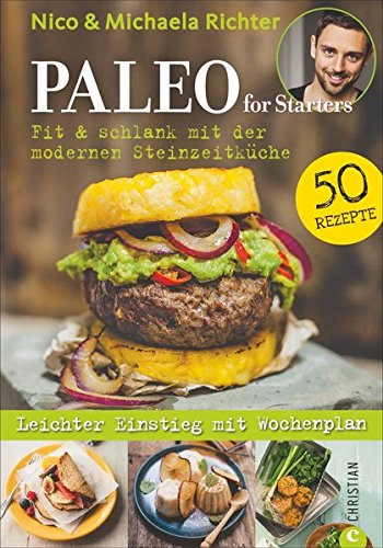 Kochbuch: Paleo for Starters. Fit & schlank mit der modernen Steinzeitküche! Vom Paleo-Papst Nico Richter. (Richter-magazin)