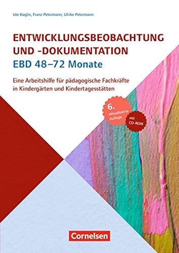 Entwicklungsbeobachtung und -dokumentation (EBD): 48-72 Monate (6., aktualisierte Auflage): Eine Arbeitshilfe für pädagogische Fachkräfte in Kindergärten und Kindertagesstätten. Buch mit CD-ROM