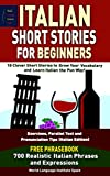 Italian Short Stories For Beginners  10 Clever Short Stories to Grow Your Vocabulary and Learn Italian the Fun Way: Exercises, Parallel Text and Pronunciation Tips FREE PHRASEBOOK (English Edition)