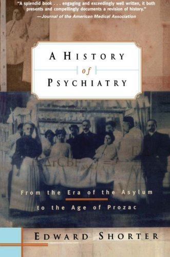 A History of Psychiatry: From the Era of the Asylum to the Age of Prozac by Edward Shorter (1998-02-17)