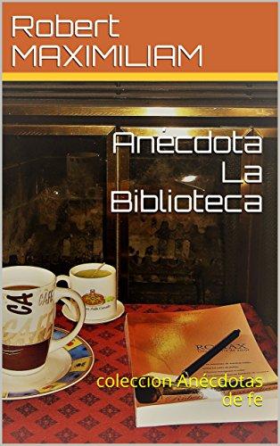Anécdota La Biblioteca: coleccion Anécdotas de fe por Robert MAXIMILIAM