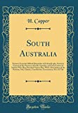 South Australia: Extracts From the Official Dispatches of Colonel Light, Surveyor General of the Province of South Australia, and From Letters of ... Position, Soil, Climate, Constitution, Govern