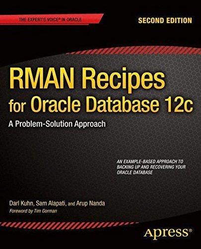 RMAN Recipes for Oracle Database 12c: A Problem-Solution Approach (Expert's Voice in Oracle) by Darl Kuhn (2013-07-18)
