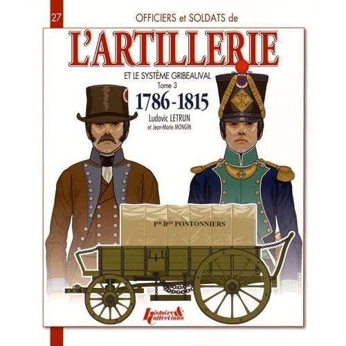 Officiers et soldats de l'artillerie et le système Gribeauval (1786-1815) : Tome 3, Les pontonniers, les équipages de ponts, l'artillerie de siège, ... des équipages et l'artillerie régimentaire