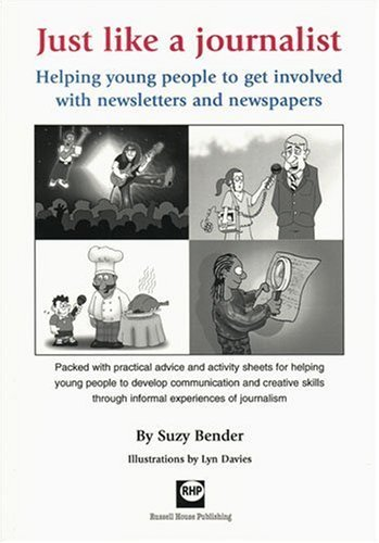 Just Like a Journalist: Helping Young People to Get Involved with Newsletters and Newspapers by Suzy Bender (2009-03-11)