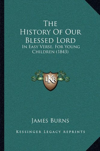 The History of Our Blessed Lord: In Easy Verse, for Young Children (1843)