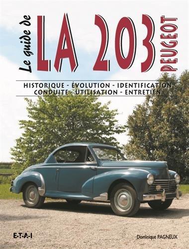 Le guide de la 203 tous types : Historique, évolution, identification, conduite, utilisation, entretien par Dominique Pagneux
