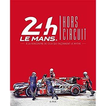 24h du Mans Hors circuit: A la rencontre de ceux qui façonnent le mythe