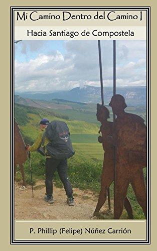 Mi Camino Dentro del Camino: Hacia Santiago de Compostela por Phillip Nunez