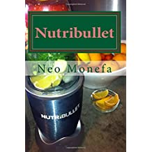Nutribullet: The Ultimate Nutribullet Smoothie Recipe Guide For Weight Loss, Anti-Aging & Detox (Nutribullet Recipe- Nutribullet Cookbook- Nutribullet for Weight Loss- How to use Nuribullet)