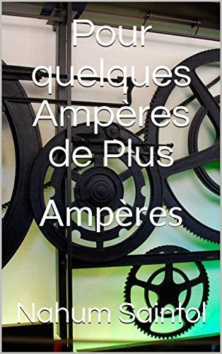 Pour quelques Ampères de Plus: Ampères par Nahum Saintol
