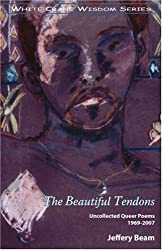 The Beautiful Tendons: Uncollected Queer Poems 1969-2007 (White Crane Wisdom)