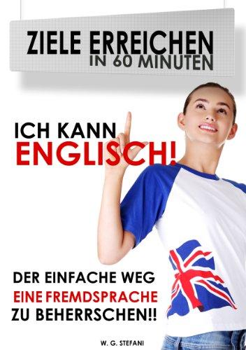 Ich kann Englisch! Der einfache Weg, eine Fremdsprache zu beherrschen (Ziele erreichen in 60 Minuten 3)
