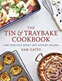 The Tin & Traybake Cookbook: 100 delicious sweet and savoury recipes