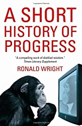 A Short History of Progress by Ronald Wright (2006-09-28)