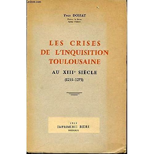 LES CRISES DE L'INQUISITION TOULOUSAINE AU XIII SIECLE (1233-1273).