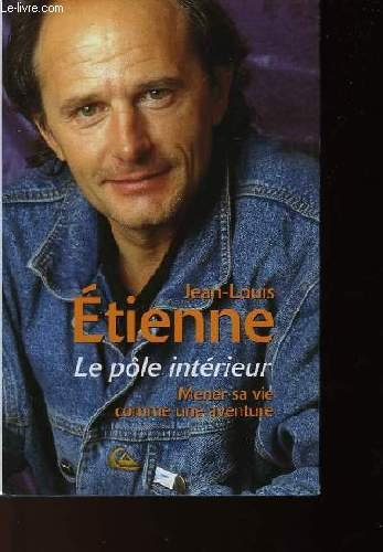 Le pôle intérieur : Mener sa vie comme une aventure par Jean-Louis Étienne