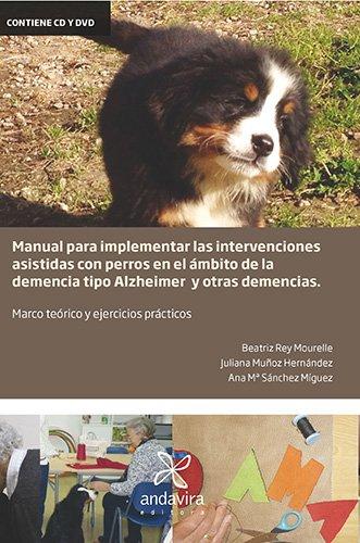 Manual para implementar las intervenciones asistidas con perros en el ámbito de la demencia tipo alzheimer: marco teórico y ejercicios prácticos por Beatriz Rey Mourelle