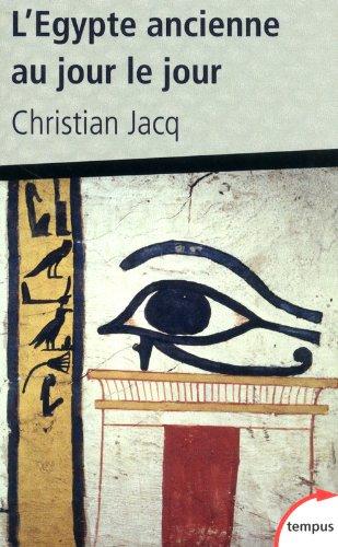 L'Egypte ancienne au jour le jour par Christian JACQ